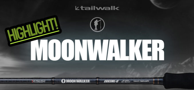Highlight! Die Moonwalker EG-Ruten von Tailwalk